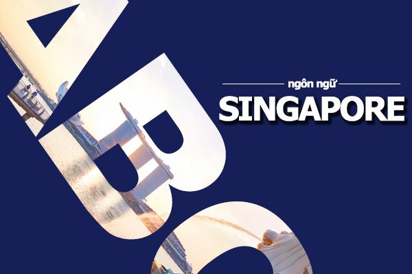 CÁC NGÔN NGỮ CHÍNH Ở SINGAPORE